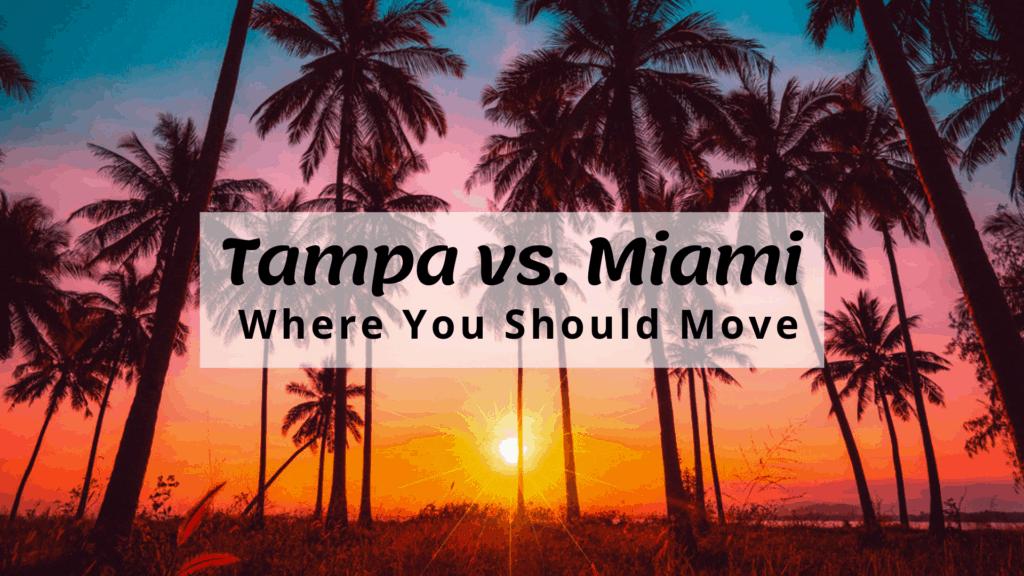 Tampa vs. Miami - Where You Should Move