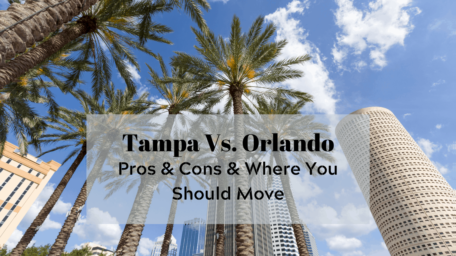 Tampa Vs Orlando 2020 Pros Cons Where You Should Move 2 College Brothers Moving And Storage