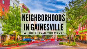 Neighborhoods in Gainesville | Where Should You Move?